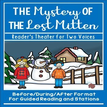 The Mystery of the Lost Mitten is a partner play for two voices. It includes before, during, and after reading activities. Close reading strategies are encouraged with it. Frosty's Magical Appearance is the sequel and is also available on Teachers Pay Teachers